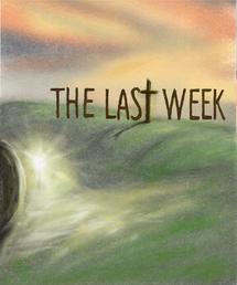 THE LASt WEEK (Easter series)
