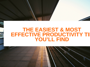 The Easiest & Most Effective Productivity Tip You'll Find