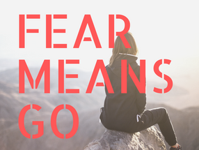 Fear Means GO