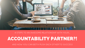 4 Easy Steps To An Awesome Relationship With Your...Accountability Partner?!