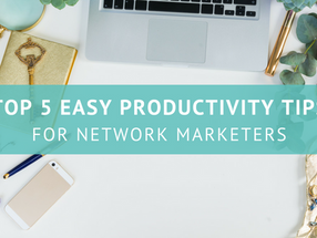 Top 5 Easy Productivity Tips for Network Marketers