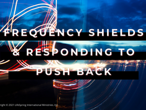 Frequency Shields & Responding to Push Back
