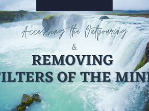 Accessing the Outpouring & Removing Filters of the Mind