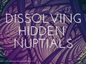 Dissolving Hidden Nuptials