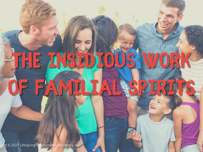 The Insidious Work of Familial Spirits