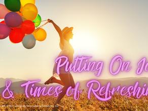 Putting on Joy & Times of Refreshing