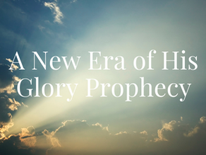A New Era of His Glory Prophecy