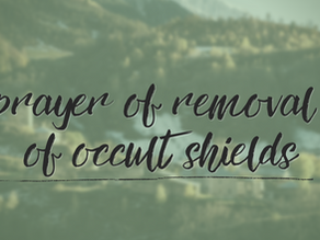 Prayer of Removal of Occult Shields