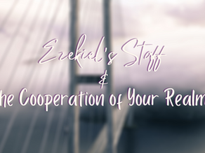 Ezekiel's Staff & the Cooperation of Your Realms