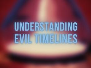 Understanding Evil Timelines