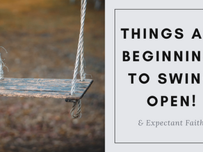 Things Are Beginning to Swing Open & Expectant Faith
