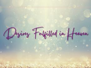 Desires Fulfilled in Heaven