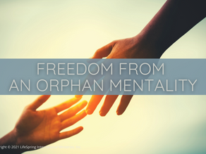 Freedom from an Orphan Mentality