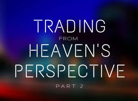 Trading From Heaven's Perspective (Part 2)