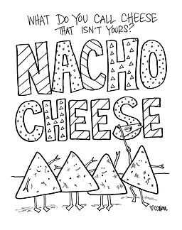Kids love a good joke. This one about nacho cheese has been a big hit at my house for four years running. NACHO CHEESE!