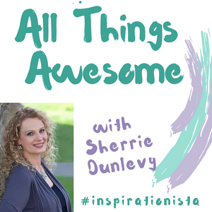 All Things Awesome with Sherrie Dunlevy