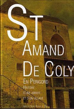 ST AMAND DE COLY EN PERIGORD - Histoire d'une abbaye et d'un village