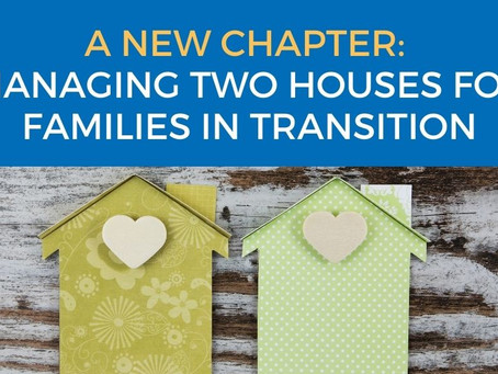 A New Chapter: Managing Two Houses for Families in Transition
