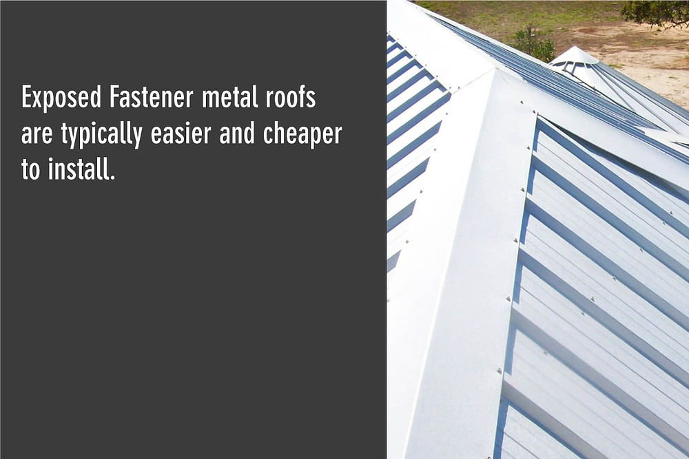 exposed fastener metal roofs are usually cheaper and easier to install