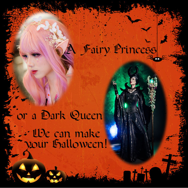A Fairy Princess or a Dark Queen, We Can Make Your Halloween!