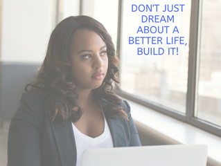 Don't Just Dream About A Better Life, Build It!