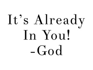 """It's Already In You"" -God"