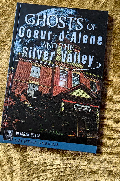 Ghosts of Coeur d' Alene and the Silver Valley