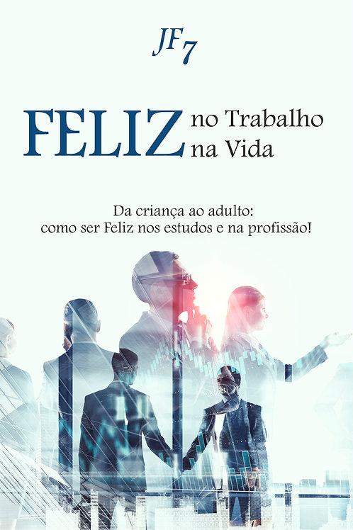 Livro - Feliz no Trabalho, Feliz na Vida