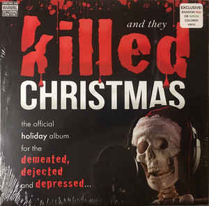 And They Killed Christmas (randomly red or green vinyl lp)