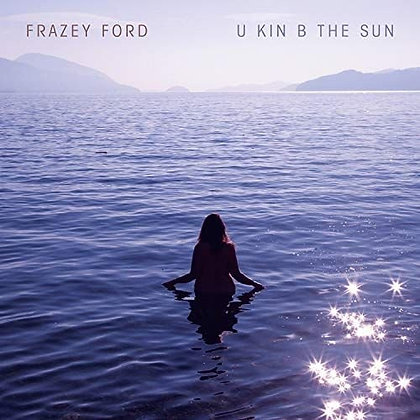 Frazey Ford - U Kin B The Sun (vinyl lp)