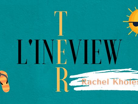L'inTERview : Rachel Kholes