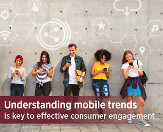 Understanding mobile trends is key to effective consumer engagement
