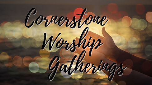 Cornerstone Worship Gatherings.jpg