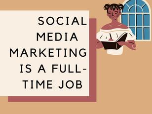 Social Media Marketing Is A Full-Time Job
