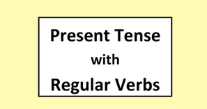 Present Tense with Regular Verbs