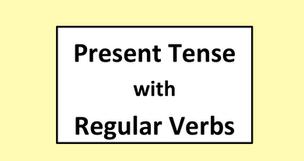 Present Tense with Regular Verbs