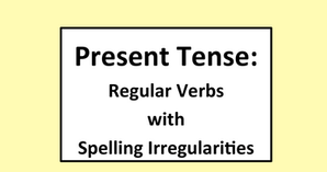 Present Tense: Regular Verbs with Spelling Irregularities