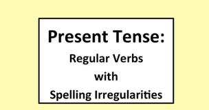 Present Tense: Regular Verbs with Spelling Irregularities