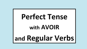 The perfect tense with AVOIR and Regular Verbs