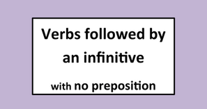 Verbs followed by an infinitive- with no preposition