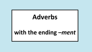 Adverbs with the ending -ment