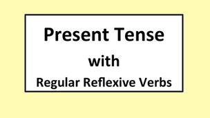 Present Tense: Regular Reflexive Verbs