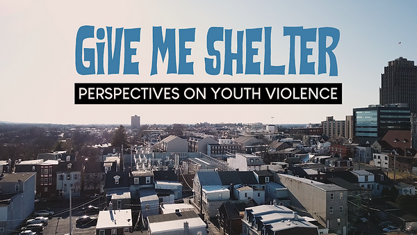 Give Me Shelter Persectives on youth Violence Allntown