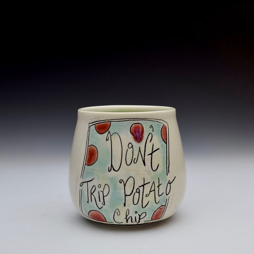 Don't Trip Potato Chip Sipper Cup