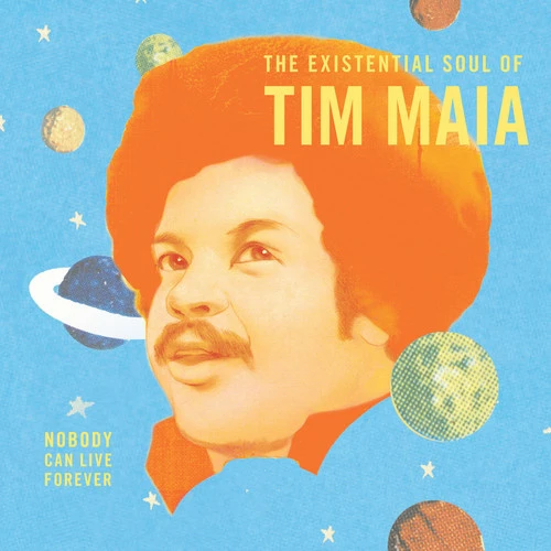 Tim Maia | Nobody Can Live Forever: the Existential Soul