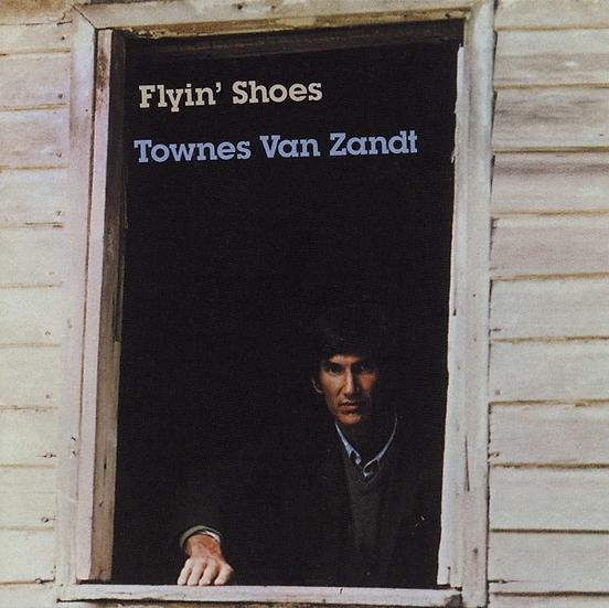 Townes Van Zandt | Flying' Shoes
