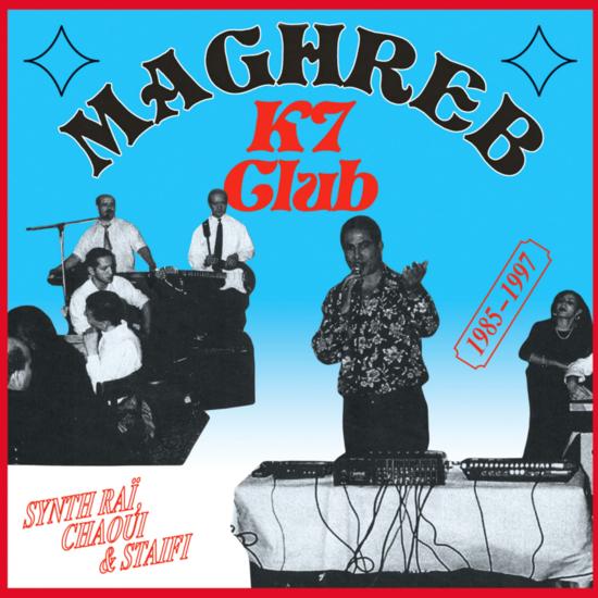 Maghreb K7 Club | Synth Raï, Chaoui & Staifi (1985-1997)