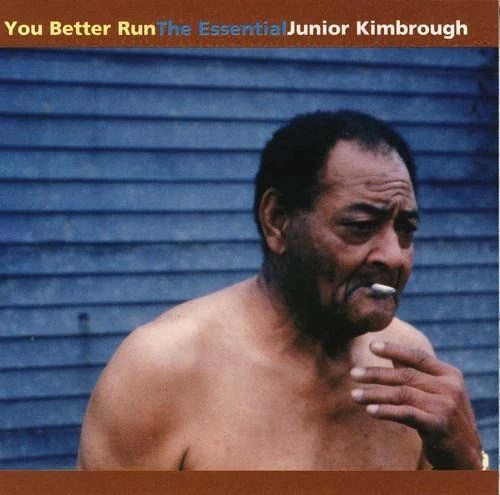 Junior Kimbrough   You Better Run: The Essential