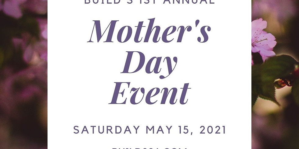BUILD's 1st Annual Mother's Day Event