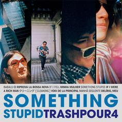 "Trash Pour 4, ""Something Stupid"", 2009"